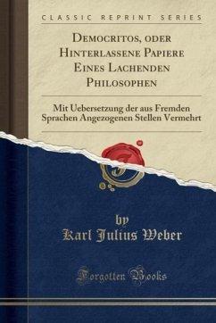 Democritos, oder Hinterlassene Papiere Eines Lachenden Philosophen