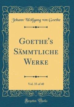 Goethe's Sämmtliche Werke, Vol. 35 of 40 (Classic Reprint)