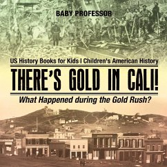 There´s Gold in Cali! What Happened during the Gold Rush? US History Books for Kids Children´s American History