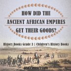 How Did The Ancient African Empires Get Their Goods? History Books Grade 3   Children's History Books