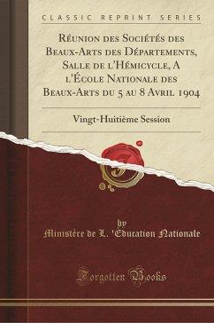 Réunion des Sociétés des Beaux-Arts des Départements, Salle de l'Hémicycle, A l'École Nationale des Beaux-Arts du 5 au 8 Avril 1904