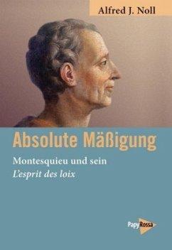 Absolute Mäßigung - Noll, Alfred J.