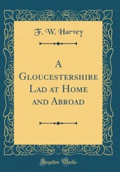 A Gloucestershire Lad at Home and Abroad (Classic Reprint)