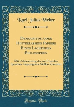 Democritos, oder Hinterlassene Papiere Eines Lachenden Philosophen - Weber, Karl Julius