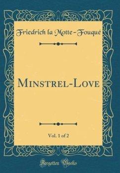 Minstrel-Love, Vol. 1 of 2 (Classic Reprint)