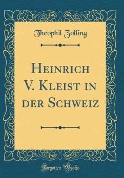 Heinrich V. Kleist in der Schweiz (Classic Reprint)