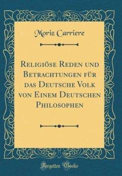 Religiöse Reden und Betrachtungen für das Deutsche Volk von Einem Deutschen Philosophen (Classic Reprint)