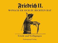 Friedrich II - Wonach er sich zu richten hat - Friedrich II., König von Preußen