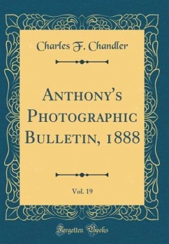 Anthony's Photographic Bulletin, 1888, Vol. 19 (Classic Reprint)