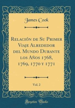 Relación de Su Primer Viaje Alrededor del Mundo Durante los Años 1768, 1769, 1770 y 1771, Vol. 2 (Classic Reprint)