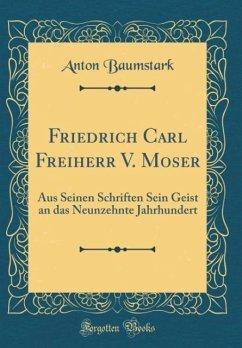 Friedrich Carl Freiherr V. Moser