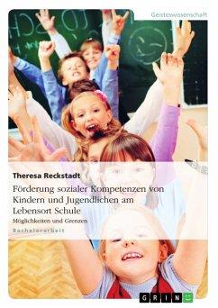 Förderung sozialer Kompetenzen von Kindern und Jugendlichen am Lebensort Schule (eBook, ePUB)