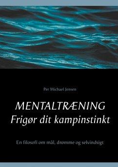 9788743000495 - Jensen, Per Michael: Mentaltræning. Frigør dit kampinstinkt - Bog