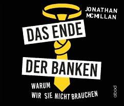 Das Ende der Banken, 1 Audio-CD - McMillan, Jonathan; Presser, Armand