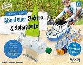 Die große Baubox: Abenteuer Elektro- & Solar-Boote - Experimentierkasten