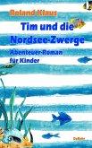 Tim und die Nordsee-Zwerge - Abenteuer-Roman für Kinder (eBook, ePUB)