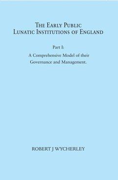 The Early Public Lunatic Institutions of England Part I (eBook, ePUB) - Wycherley, Robert J.