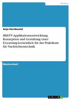 HbbTV-Applikationsentwicklung. Konzeption und Gestaltung einer E-Learning-Lerneinheit für das Praktikum für Nachrichtentechnik (eBook, PDF)