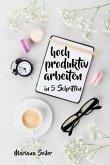 Produktivität: 5 SCHRITTE ZU UNGEWÖHNLICH HOHER PRODUKTIVITÄT MIT DEM RICHTIGEN SELBSTMANAGEMENT! In 5 Schritten hoch produktiv arbeiten! (Produktivität steigern im Beruf) (eBook, ePUB)
