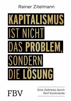 Kapitalismus ist nicht das Problem, sondern die Lösung (eBook, ePUB) - Zitelmann, Rainer