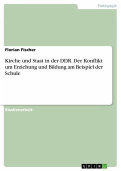 Kirche und Staat in der DDR. Der Konflikt um Erziehung und Bildung am Beispiel der Schule (eBook, PDF)