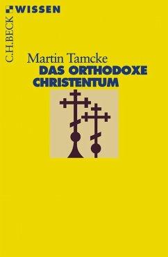 Das orthodoxe Christentum - Tamcke, Martin