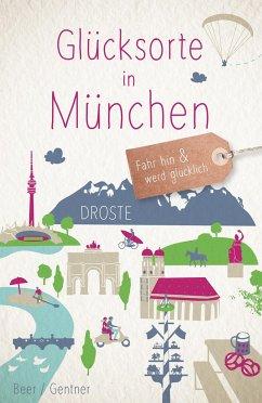 Glücksorte in München - Gentner, Stefanie; Beer, Veronika