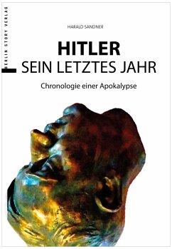 Hitler - Das letzte Jahr - Sandner, Harald