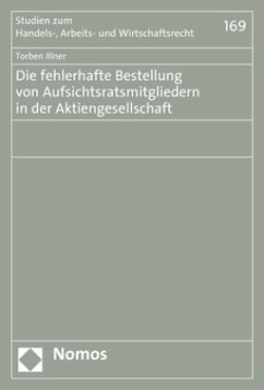 Die fehlerhafte Bestellung von Aufsichtsratsmitgliedern in der Aktiengesellschaft - Illner, Torben
