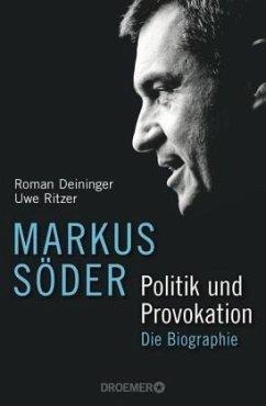 Markus Söder - Politik und Provokation - Deininger, Roman; Ritzer, Uwe
