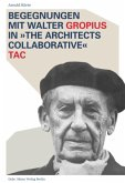 Begegnungen mit Walter Gropius in »The Architects Collaborative« TAC