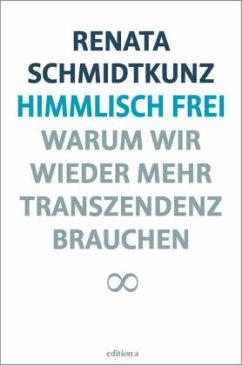 Himmlisch frei - Schmidtkunz, Renata