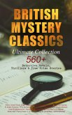 BRITISH MYSTERY CLASSICS - Ultimate Collection: 560+ Detective Novels, Thrillers & True Crime Stories (eBook, ePUB)