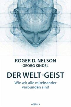 Der Welt-Geist - Nelson, Roger D.; Kindel, Georg
