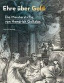 Ehre über Gold - Die Meisterstiche von Hendrick Goltzius