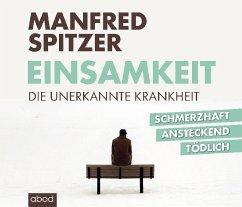 Einsamkeit - die unerkannte Krankheit, 8 Audio-CDs - Spitzer, Manfred