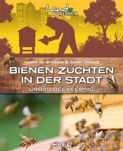 Bienen züchten in der Stadt (eBook, ePUB) - de Broissia, Gaëlle; Desodt, Julien