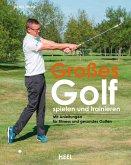 Großes Golf spielen und trainieren (eBook, ePUB)