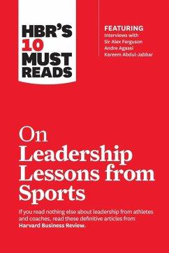 HBR's 10 Must Reads on Leadership Lessons from Sports (featuring interviews with Sir Alex Ferguson, Kareem Abdul-Jabbar, Andre Agassi) (eBook, ePUB) - Review, Harvard Business; Ferguson, Alex; Parcells, Bill; Abdul-Jabbar, Kareem; Girardi, Joe