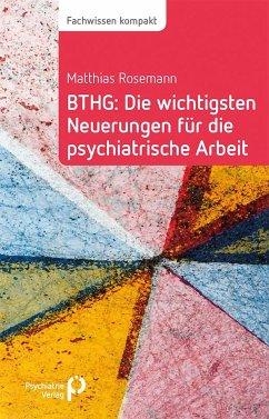 BTHG: Die wichtigsten Neuerungen für die psychiatrische Arbeit - Rosemann, Matthias