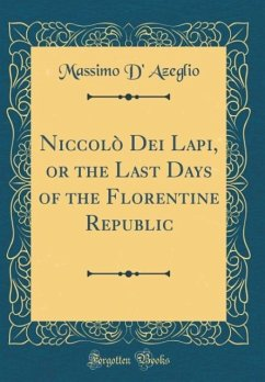 Niccolò Dei Lapi, or the Last Days of the Florentine Republic (Classic Reprint)