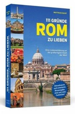 111 Gründe, Rom zu lieben - Raidt, Matthias