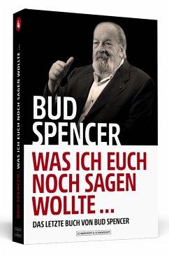 Bud Spencer - Was ich euch noch sagen wollte ... - Spencer, Bud; De Luca, Lorenzo