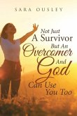 Not Just A Survivor But An Overcomer And God Can Use You Too