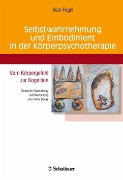 Selbstwahrnehmung und Embodiment in der Körperpsychotherapie (eBook, PDF) - Fogel, Alan