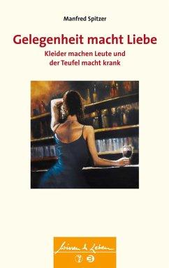 Gelegenheit macht Liebe, Kleider machen Leute und der Teufel macht krank (eBook, ePUB) - Spitzer, Manfred