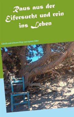 Raus aus der Eifersucht und rein ins Leben (eBook, ePUB)