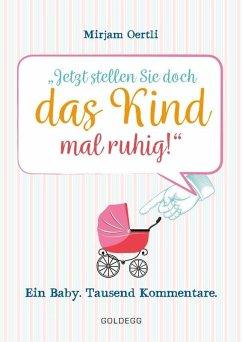 Jetzt stellen Sie doch das Kind mal ruhig! (eBook, ePUB) - Oertli, Mirjam