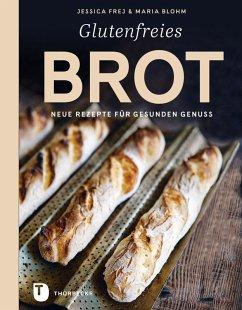 Glutenfreies Brot (eBook, ePUB) - Frej, Jessica; Blohm, Maria