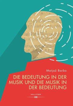Die Bedeutung in der Musik und die Musik in der Bedeutung (eBook, PDF) - Barbo, Matjaz